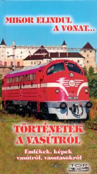 Történetek a vasútról - Emlékek, képek vasútról, vasutasokról -  (Könyv)