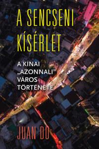 """Juan Du: A sencseni kísérlet - A kínai """"azonnali"""" város története -  (Könyv)"""