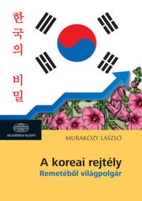 Muraközy László: A koreai rejtély - Remetéből világpolgár -  (Könyv)