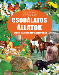 Csodálatos állatok - Erdők, mezők és tanyák élővilága -  (Könyv)