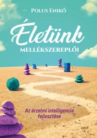 Polus Enikő: Életünk mellékszereplői - Az érzelmi intelligencia fejlesztése -  (Könyv)