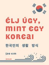 Élj úgy, mint egy koreai -  (Könyv)