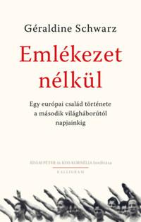 Géraldine Schwarz: Emlékezet nélkül - Egy európai család története a második világháborútól napjainkig -  (Könyv)