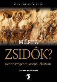 Dennis Prager, Joseph Telushkin: Miért a zsidók? - Az antiszemitizmusnak, mint az emberi gonoszság legjellemzőbb tünetének az okai -  (Könyv)