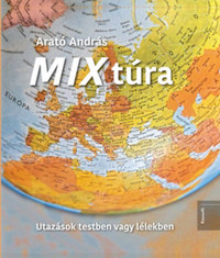 Arató András: MIX túra - Utazások testben vagy lélekben -  (Könyv)