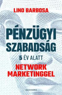 Lino Barbosa: Pénzügyi szabadság 5 év alatt network marketinggel -  (Könyv)