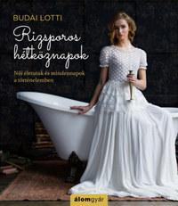 Budai Lotti: Rizsporos hétköznapok - Női életutak és mindennapok a történelemben -  (Könyv)