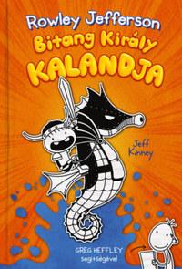Jeff Kinney: Rowley Jefferson Bitang Király kalandja - Egy Bitang Jó Fej Srác Naplója 2. -  (Könyv)