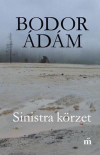 Bodor Ádám: Sinistra körzet -  (Könyv)