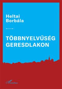 Heltai Borbála: Többnyelvűség Geresdlakon -  (Könyv)