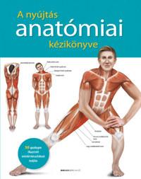 A nyújtás anatómiai kézikönyve - 50 gazdagon illusztrált erősítő-tónusfokozó nyújtás -  (Könyv)