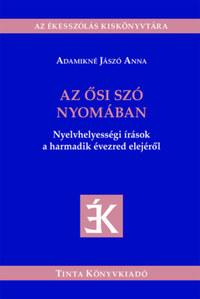 Adamikné Jászó Anna: Az ősi szó nyomában - Nyelvhelyességi írások a harmadik évezred elejéről -  (Könyv)