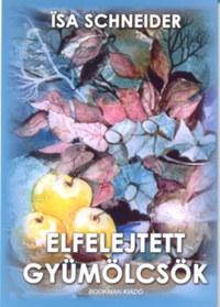 Isa Schneider: Elfelejtett gyümölcsök -  (Könyv)