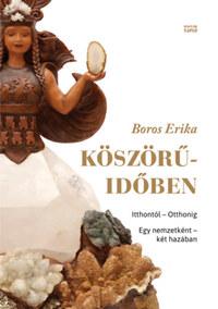 Boros Erika: Köszörű-időben - Itthontól - otthonig - Egy nemzetként - két hazában -  (Könyv)