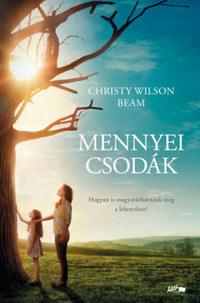 Christy Wilson Beam: Mennyei csodák - Egy kislány útja a mennyországba - és gyógyulásának csodálatos története -  (Könyv)