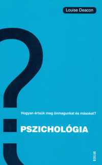 Louise Deacon: Pszichológia - Hogyan értsük meg önmagunkat és másokat? -  (Könyv)