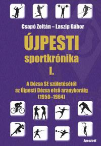 Csapó Zoltán, Laszip Gábor: Újpesti sportkrónika I. - A Dózsa SE születésétől az Újpesti Dózsa első aranykoráig (1950-1964) -  (Könyv)