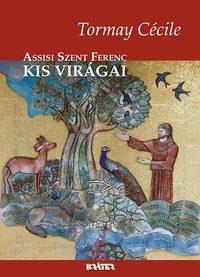 Tormay Cécile: Assisi Szent Ferenc kis virágai -  (Könyv)