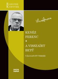 Kenéz Ferenc: A visszaírt betű - Válogatott versek (1972-2018) -  (Könyv)