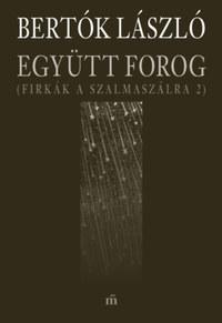 Bertók László: Együtt forog - Firkák a szalmaszálra 2. -  (Könyv)