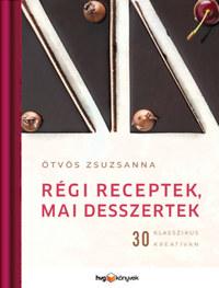 Ötvös Zsuzsanna: Régi receptek, mai desszertek - 30 klasszikus kreatívan -  (Könyv)