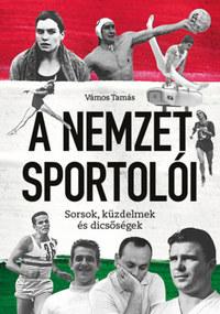 Vámos Tamás: A Nemzet Sportolói - Sorsok, küzdelmek és dicsőségek -  (Könyv)