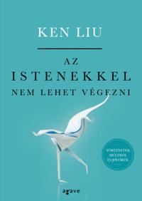 Ken Liu: Az istenekkel nem lehet végezni -  (Könyv)