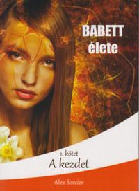 Alex Sorcier: Babett élete - A kezdet -  (Könyv)