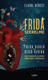 Claire Berest: Frida szerelme - Egy mindent elsöprő szenvedély története -  (Könyv)