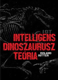 Roland Ritter: IDT - Intelligens dinoszaurusz teória -  (Könyv)