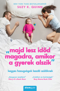 Suzy K. Quinn: Majd lesz időd magadra, amikor a gyerek alszik - Kegyes hazugságok kezdő szülőknek -  (Könyv)