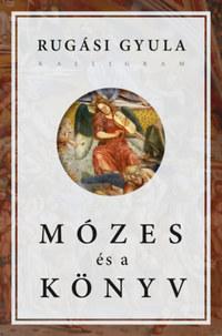 Rugási Gyula: Mózes és a könyv -  (Könyv)