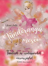 Lőcsei Judit: Tündéranyu meséi - Tündérek és csodagyerekek meseországból -  (Könyv)