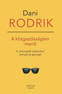 """Dani Rodrik: A közgazdaságtan menő - A """"lehangoló tudomány"""" erényei és gyengéi -  (Könyv)"""