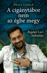 A cigánytábor nem az égbe megy - Bogdán Laci balladája -  (Könyv)