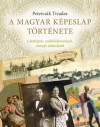 Petercsák Tivadar: A magyar képeslap története - Látóképek, csókküldemények, ünnepi üdvözletek -  (Könyv)