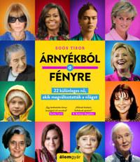 Soós Tibor: Árnyékból a fényre - 22 különleges nő, akik megváltoztatták a világot -  (Könyv)