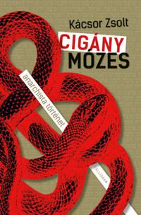 Kácsor Zsolt: Cigány Mózes - anarchista történet -  (Könyv)