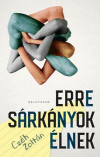 Czéh Zoltán: Erre sárkányok élnek -  (Könyv)