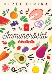 Mezei Elmira: Immunerősítő ételek -  (Könyv)