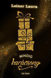 Leiner Laura: Mindig karácsony - új dombornyomott, aranycsillámos borító -  (Könyv)