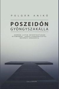 Polgár Anikó: Poszeidón gyöngyszakálla - Görög-latin intertextusok nyomában, Janus Pannoniustól Weöres Sándorig -  (Könyv)