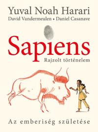 Yuval Noah Harari, David Vandermeulen, Daniel Casanave: Sapiens - Rajzolt történelem - Az emberiség születése -  (Könyv)