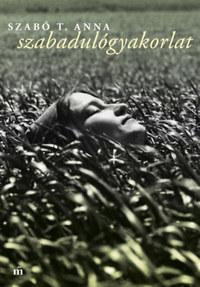 Szabó T. Anna: Szabadulógyakorlat -  (Könyv)