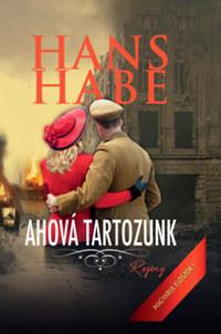 Hans Habe: Ahová tartozunk -  (Könyv)