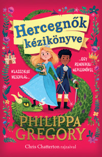 Philippa Gregory: Hercegnők kézikönyve -  (Könyv)