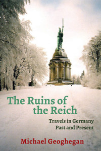 Michael Geoghegan: The Ruins of the Reich - Travels in Germany Past and Present -  (Könyv)