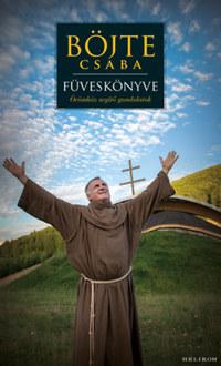 Böjte Csaba, Csender Levente: Böjte Csaba füveskönyve - Örömhöz segítő gondolatok -  (Könyv)