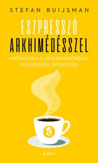 Stefan Buijsman: Eszpresszó Arkhimédésszel - Matematika a mindennapokban, egyszerűen, érthetően -  (Könyv)