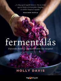 Holly Davis: Fermentálás - Erjesztett ételek és italok több mint 100 recepttel -  (Könyv)